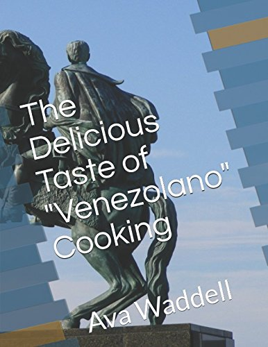 "The Delicious Taste of ""Venezolano"" Cooking: Ava Waddell by Ava Waddell"