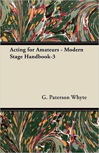 Acting For Amateurs Modern Stage Handbook 3 G Paterson Whyte 9781447442660 Amazon Com Books