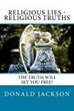 Religious Lies - Religious Truths: It's Time To Tell The Truth!