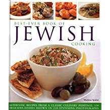 Best-Ever Book of Jewish Cooking: Authentic Recipes From A Classic Culinary Heritage: Delicious Dishes Shown In 220 Stunning Photographs