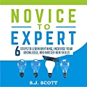 Novice to Expert: 6 Steps to Learn Anything, Increase Your Knowledge, and Master New Skills Audiobook by S.J. Scott Narrated by Greg Zarcone