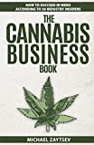 The Cannabis Business Book: How to Succeed in Weed