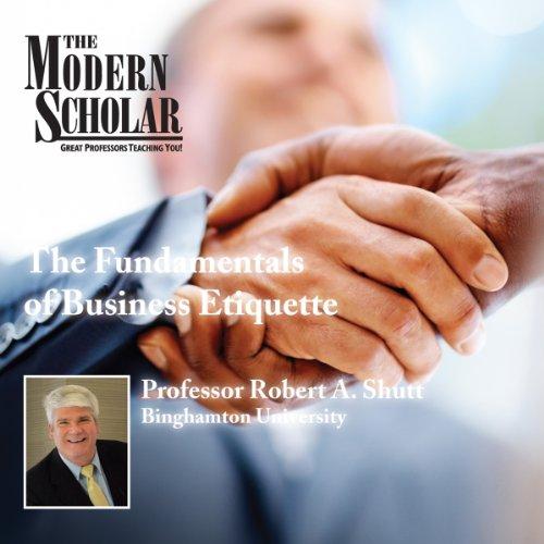 The Modern Scholar: The Fundamentals of Business Etiquette