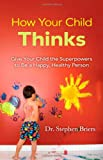 How Your Child Thinks, Stephen Briers, 0138156743