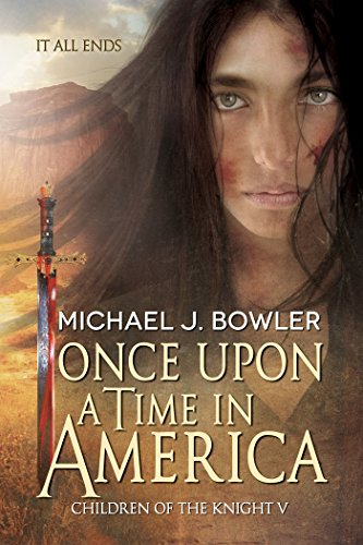 Once Upon A Time In America (Children of the Knight Book 5) by [Bowler, Michael J.]
