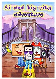 Ai and Big City Adventure: New age Pinocchio , Adventures of Ai ,his new friends and  Old man in the Big City