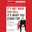 It's Not What You Sell, It's What You Stand For: Why Every Extraordinary Business is Driven by Purpose Audiobook by Roy M. Spence, Haley Rushing Narrated by Bill Weideman
