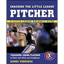 Coaching the Little League Pitcher: Teaching Young Players to Pitch With Skill and Confidence