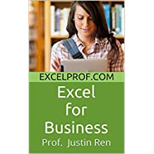 Excel for Business: How to Use Excel to Make Optimal Business Decisions, Manage Money Better and Advance Your Career (Series: A Multimedia Introduction to Business Analytics with Excel Book 1)
