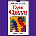 Even the Queen & Other Short Stories | Connie Willis