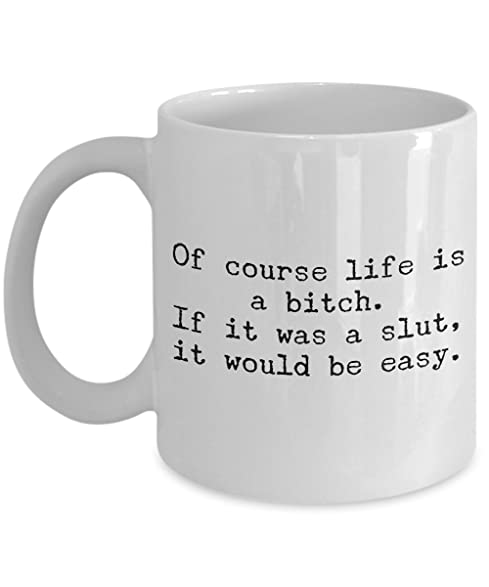 Awesome Life Is A Bitch Joke   Funny Coffee Mug With Sarcasm   11 OZ Ceramic Novelty
