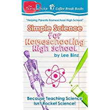 Simple Science for Homeschooling High School: Because Teaching Science isn't Rocket Science! (Coffee Break Books Book 33)