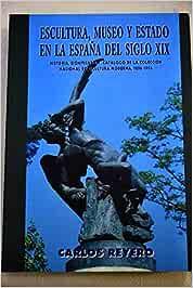 Escultura museo y estado en la España del siglo XIX historia ...