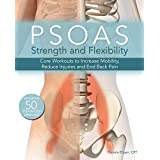 Psoas Strength and Flexibility: Core Workouts to Increase Mobility, Reduce Injuries and End Back Pain