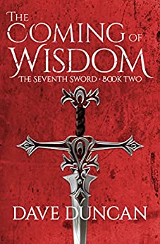 The Coming of Wisdom (The Seventh Sword Book 2) by [Duncan, Dave]