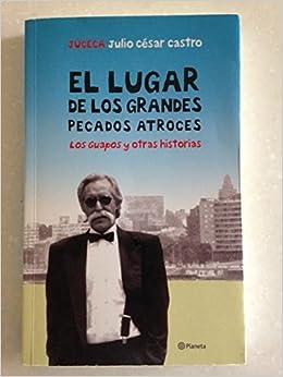 El Lugar De Los Grandes Pecados Atroces: Juceca Julio Cesar ...