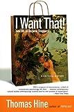 I Want That!, Thomas Hine, 0060959835