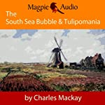The South Sea Bubble and Tulipomania: Financial Madness and Delusion | Charles Mackay