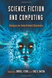 Science Fiction and Computing: Essays on Interlinked Domains, David L. Ferro, Eric G. Swedin, 0786445653