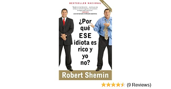 Amazon.com: ¿Por qué ese idiota es rico y yo no? (Spanish Edition) eBook: Robert Shemin: Kindle Store