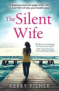 The Silent Wife: A gripping emotional page turner with a twist that will take your breath away by [Fisher, Kerry]