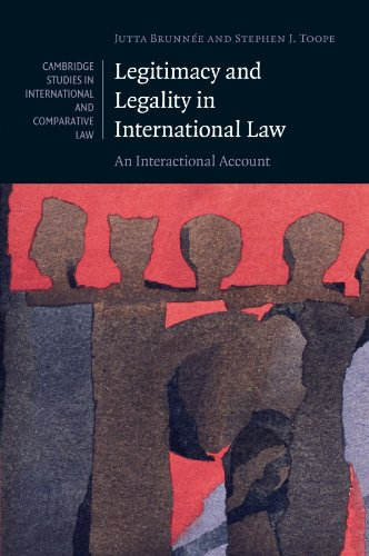 Legitimacy and Legality in International Law: An Interactional Account (Cambridge Studies in International and Comparati