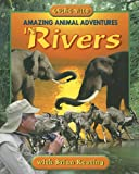 Amazing Animal Adventures in Rivers, Brian Keating, 1894856899