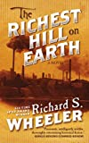 The Richest Hill on Earth, Richard S. Wheeler, 0765366436