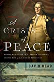 """David Head, """"A Crisis of Peace: George Washington, the Newburgh Conspiracy, and the Fate of the American Revolution"""" (Pegasus Books, 2019)"""
