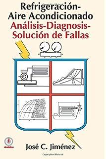 Refrigeracion-Aire Acondicionado: Analisis-Diagnosis-Solucion de Fallas (Spanish Edition)