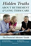 Hidden Truths About Retirement & Long Term Care The Financial Advisors' Guide