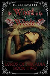 The Wizard in the Woods (Lords of Arcadia Book 2)