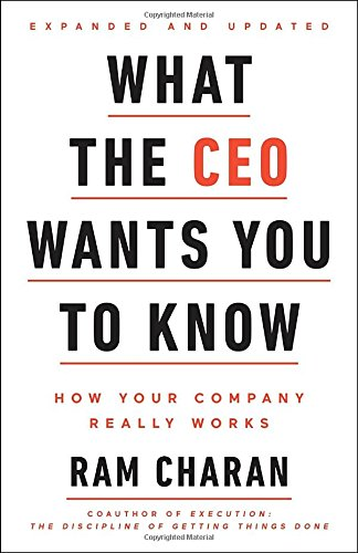 What the CEO Wants You To Know, Expanded and Updated: How Your Company Really - For New Gifts Graduates