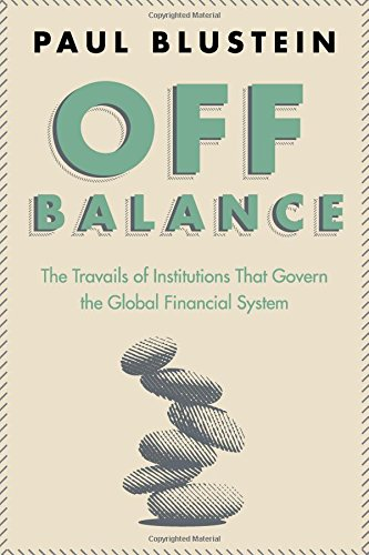 Off Balance: The Travails of Institutions That Govern the Global Financial System