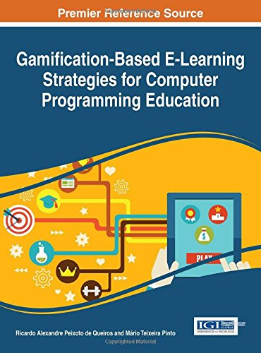 Gamification-Based E-Learning Strategies for Computer Programming Education (Advances in Game-based Learning) by Alexandre Peixoto De Queiros Ricardo