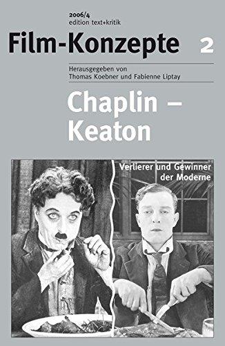 Chaplin - Keaton. Verlierer und Gewinner der Moderne (Film-Konzepte 2) Taschenbuch – 2006 Thomas Koebner Fabienne Liptay edition text + kritik 3883778222