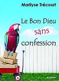 Le Bon Dieu sans confession par Marilyse Trécourt