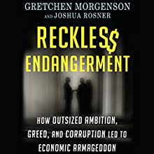 Reckless Endangerment: How Outsized Ambition, Greed, and Corruption Led to Economic Armageddon Audiobook by Joshua Rosner, Gretchen Morgenson Narrated by L. J. Ganser