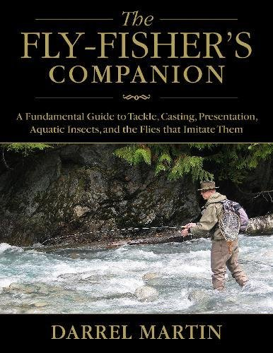 The Fly-Fisher's Companion: A Fundamental Guide to Tackle, Casting, Presentation, Aquatic Insects, and the Flies that Imitate (Cork Fly Grip)