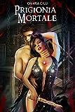 Prigionia Mortale (La Regina degli Inferi #2) (Italian Edition)