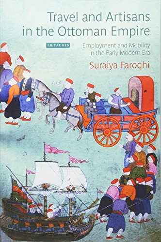 Travel and Artisans in the Ottoman Empire: Employment and Mobilityin the Early Modern Era