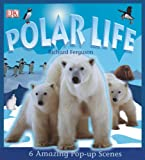 Polar Life, Richard Ferguson and Dorling Kindersley Publishing Staff, 0756635314