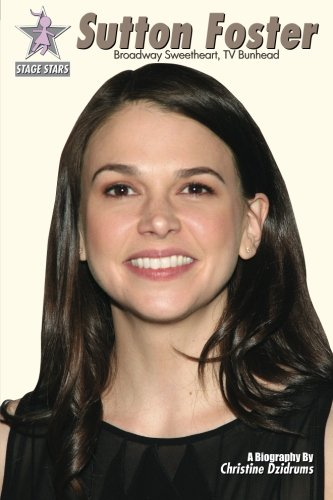 Download Sutton Foster: Broadway Sweetheart, TV Bunhead (Stage Stars) (Volume 1) pdf epub