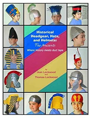Historical Headgear, Hats, and Helmets Where History Meets Duct Tape (The Ancients) by Jean Lockwood (2005-05-03) from Lockware