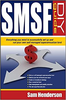SMSF DIY Guide: Everything you need to successfully set up and run your own Self Managed Superannuation Fund by Sam Henderson (2012-06-05)