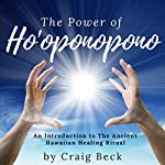 The Power of Ho'oponopono: An Introduction to The Ancient Hawaiian Healing Ritual | Craig Beck