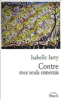 Contre mes seuls ennemis : roman, Jarry, Isabelle
