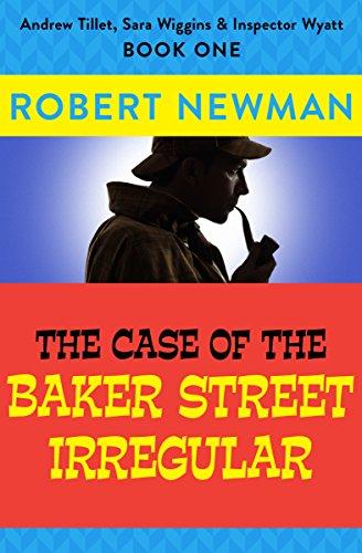 The Case of the Baker Street Irregular (Andrew Tillet, Sara Wiggins & Inspector Wyatt Book 1)