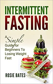 Fasting: Intermittent Fasting: A Simple Guide for ...