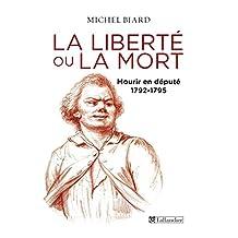 Liberté ou la mort (La): Mourir en député, 1792-1795
